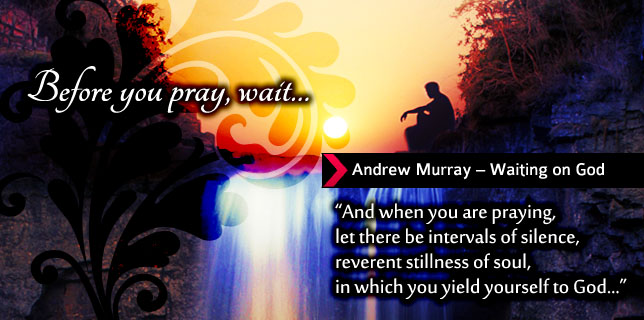 Before you pray, wait